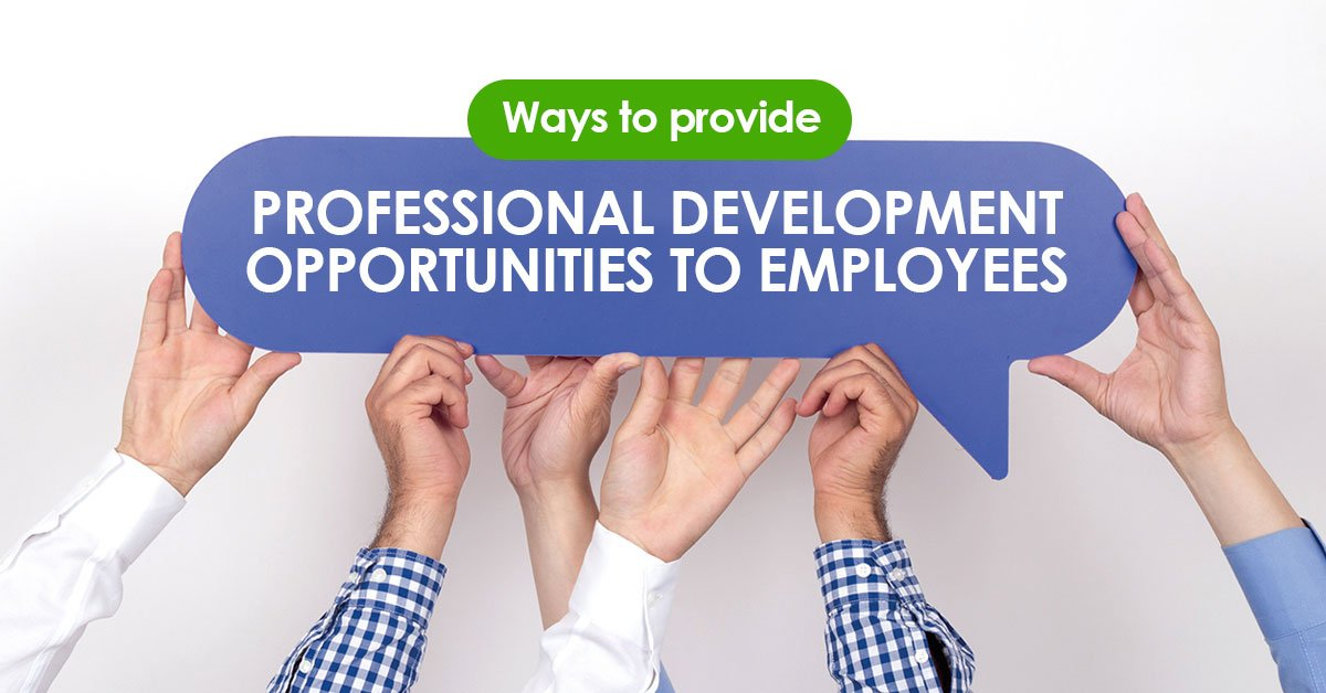 Ways to Provide Professional Development Opportunities to Employees