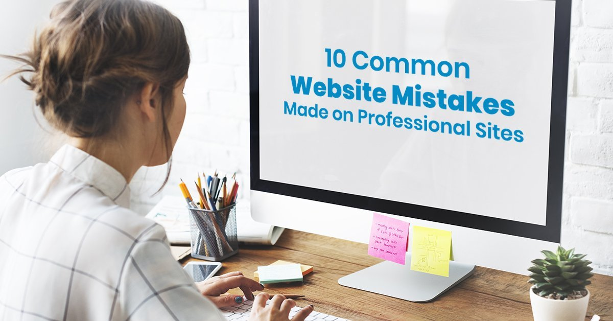 10 Common Website Mistakes Made on Professional Sites