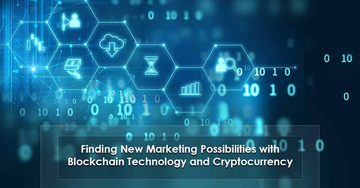 Finding New Marketing Possibilities with Blockchain Technology and Cryptocurrency
