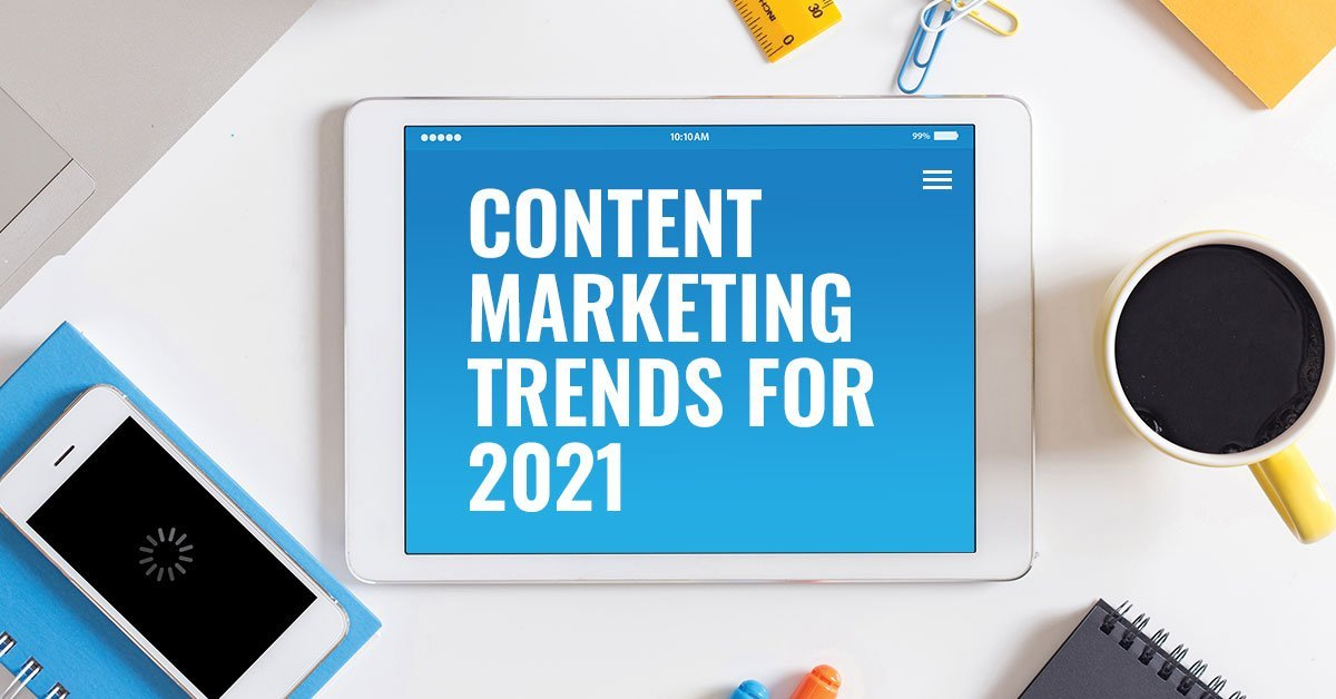 5 Important Content Marketing Trends for 2021